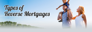Are there different types of reverse mortgages?